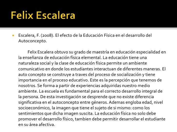    Escalera, F. (2008). El efecto de la Educación Física en el desarrollo del     Autoconcepto.           Felix Escalera ...