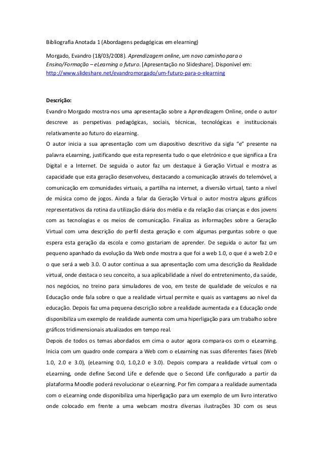 Bibliografia Anotada 1 (Abordagens pedagógicas em elearning)Morgado, Evandro (18/03/2008). Aprendizagem online, um novo ca...