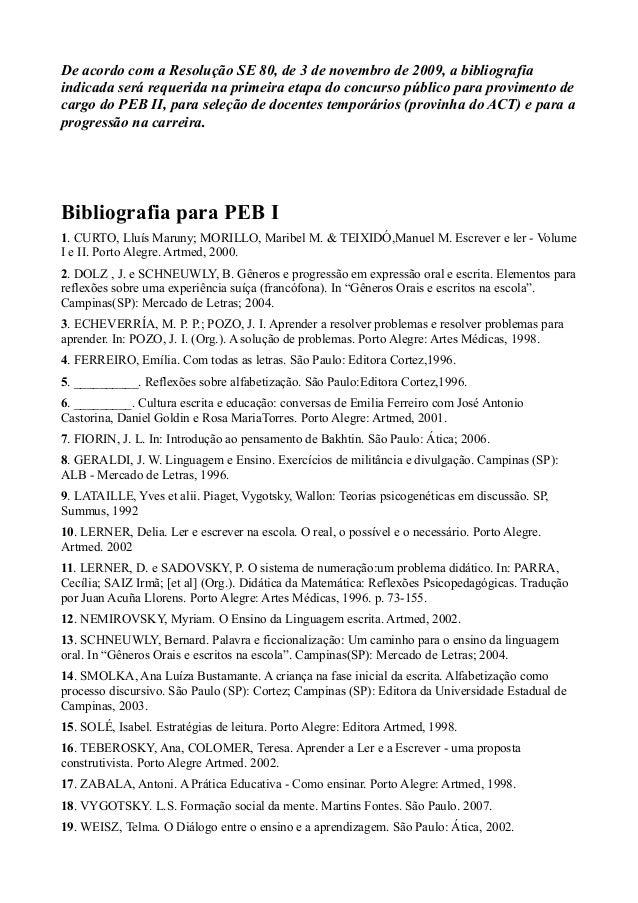 De acordo com a Resolução SE 80, de 3 de novembro de 2009, a bibliografia indicada será requerida na primeira etapa do con...