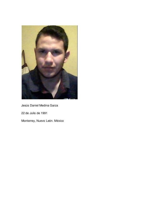 Jesús Daniel Medina Garza22 de Julio de 1991Monterrey, Nuevo León. México