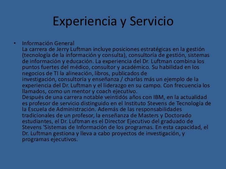 Experiencia y Servicio• Información General  La carrera de Jerry Luftman incluye posiciones estratégicas en la gestión  (t...
