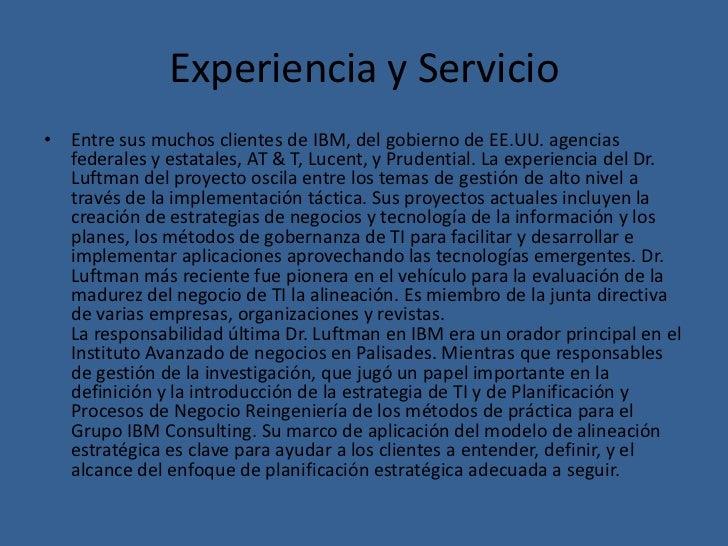 Experiencia y Servicio• Entre sus muchos clientes de IBM, del gobierno de EE.UU. agencias  federales y estatales, AT & T, ...