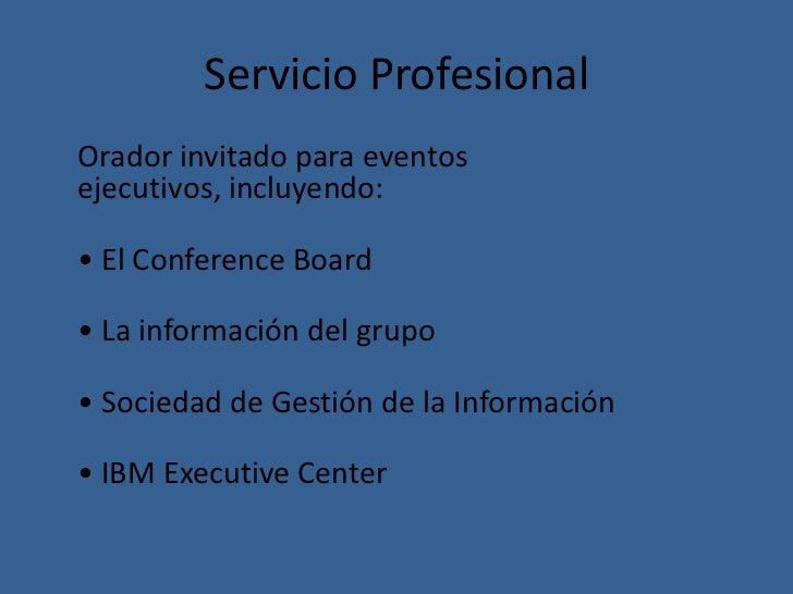 Servicio ProfesionalOrador invitado para eventosejecutivos, incluyendo:• El Conference Board• La información del grupo• So...