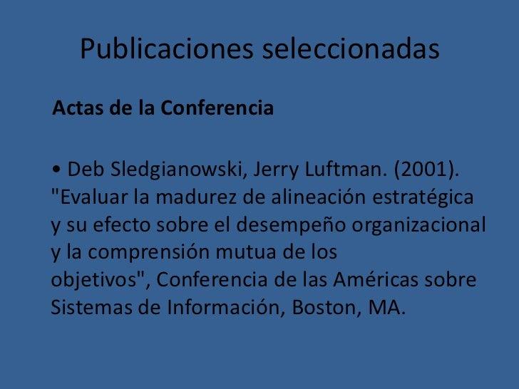 """Publicaciones seleccionadasActas de la Conferencia• Deb Sledgianowski, Jerry Luftman. (2001).""""Evaluar la madurez de alinea..."""