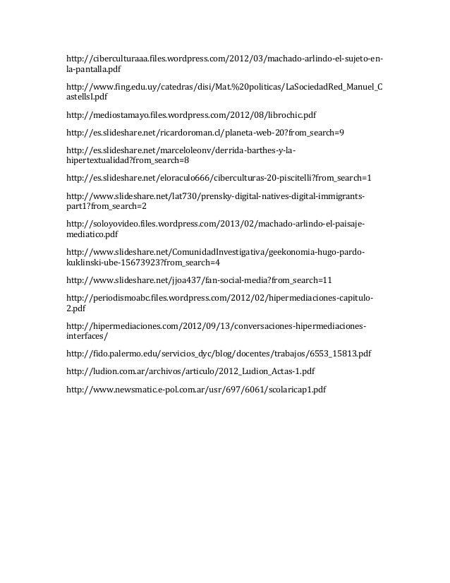 http://ciberculturaaa.files.wordpress.com/2012/03/machado-arlindo-el-sujeto-en- la-pantalla.pdf http://www.fing.edu.uy/cat...