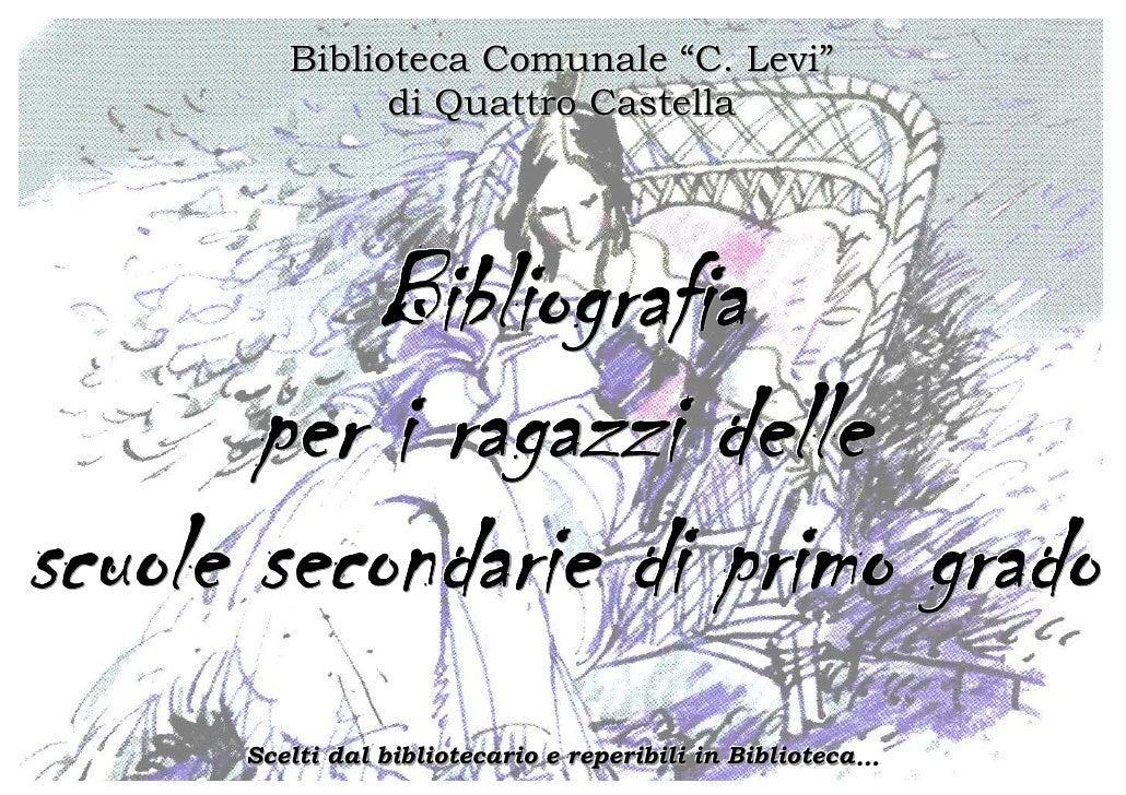 """Biblioteca Comunale """"C. Levi""""                   di Quattro Castella               B i bl i o g r a fi a          p er i r ..."""