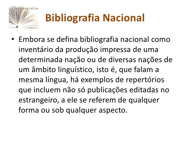 Bibliografia Nacional• Embora se defina bibliografia nacional como  inventário da produção impressa de uma  determinada na...