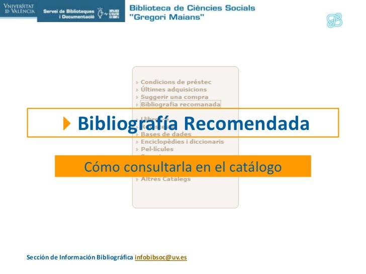 Bibliografía Recomendada<br />Cómo consultarla en el catálogo<br />Sección de Información Bibliográfica infobibsoc@uv.es<...