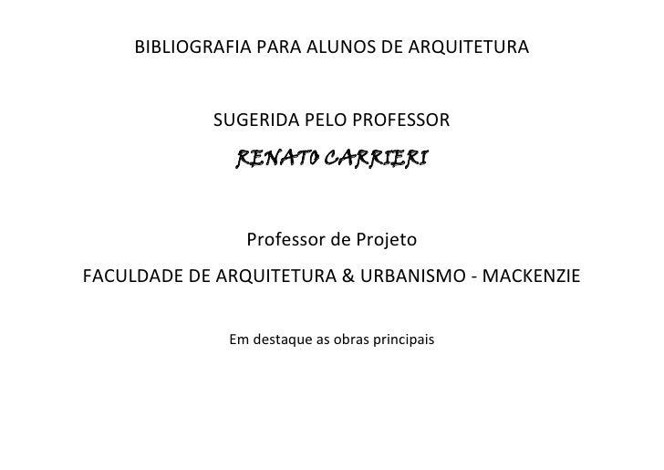 BIBLIOGRAFIA PARA ALUNOS DE ARQUITETURA<br />SUGERIDA PELO PROFESSOR<br />RENATO CARRIERI<br />Professor de Projeto<br />F...