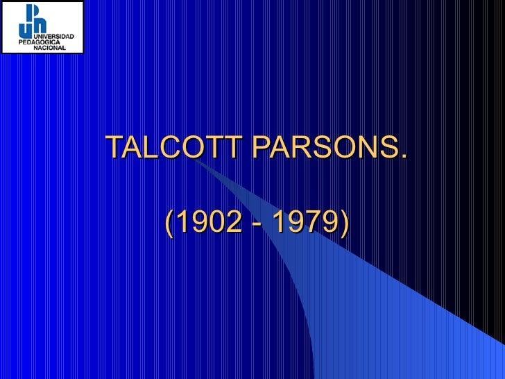 TALCOTT PARSONS. (1902 - 1979)