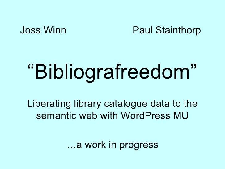 """Joss Winn                Paul Stainthorp     """"Bibliografreedom""""  Liberating library catalogue data to the    semantic web ..."""