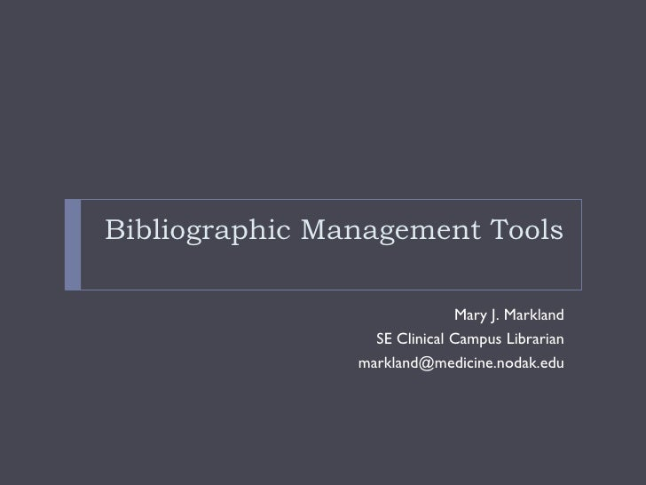 Bibliographic Management Tools <ul><li>Mary J. Markland </li></ul><ul><li>SE Clinical Campus Librarian </li></ul><ul><li>[...