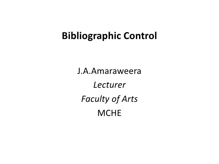 Bibliographic Control<br />J.A.Amaraweera<br />Lecturer<br />Faculty of Arts<br />MCHE<br />