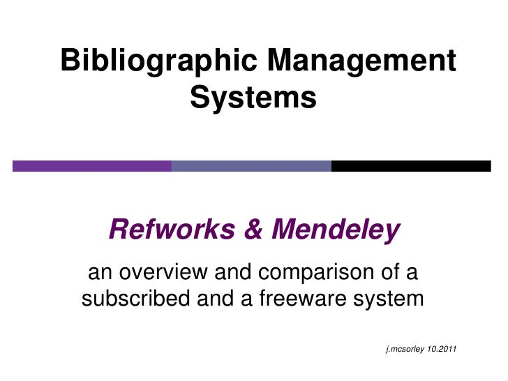 Bibliographic Management         Systems   Refworks & Mendeley  an overview and comparison of a subscribed and a freeware ...