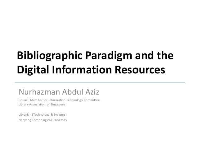 Bibliographic Paradigm and the Digital Information Resources Nurhazman Abdul Aziz Council Member for Information Technolog...