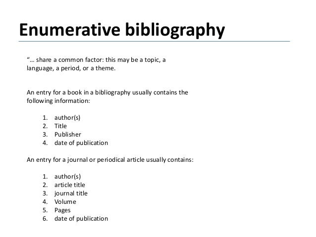 """Enumerative bibliography """"… share a common factor: this may be a topic, a language, a period, or a theme. An entry for a b..."""