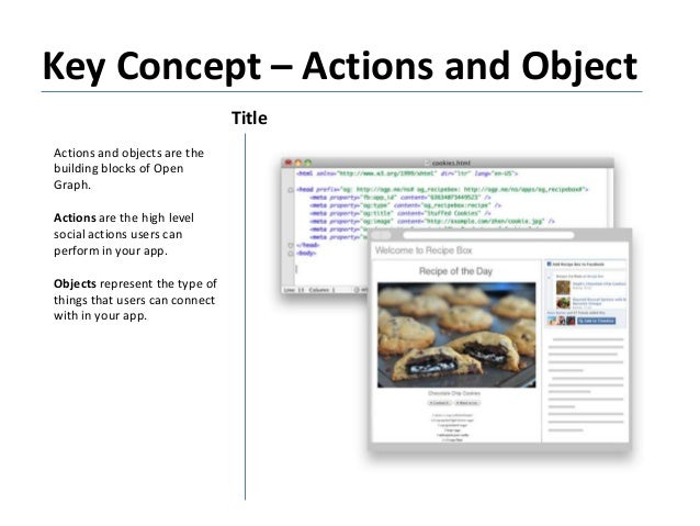 Key Concept – Actions and Object Title Actions and objects are the building blocks of Open Graph. Actions are the high lev...