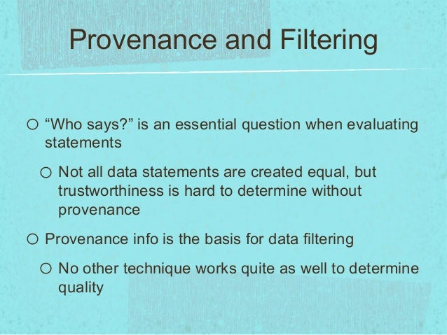 """Provenance and Filteringo """"Who says?"""" is an essential question when evaluatingstatementso Not all data statements are crea..."""