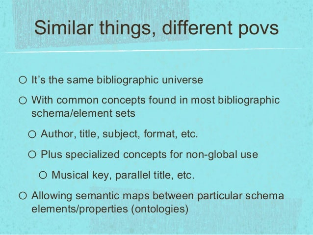 Similar things, different povso It's the same bibliographic universeo With common concepts found in most bibliographicsche...
