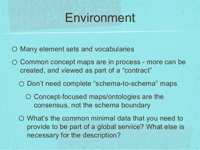 Environmento Many element sets and vocabularieso Common concept maps are in process - more can becreated, and viewed as pa...