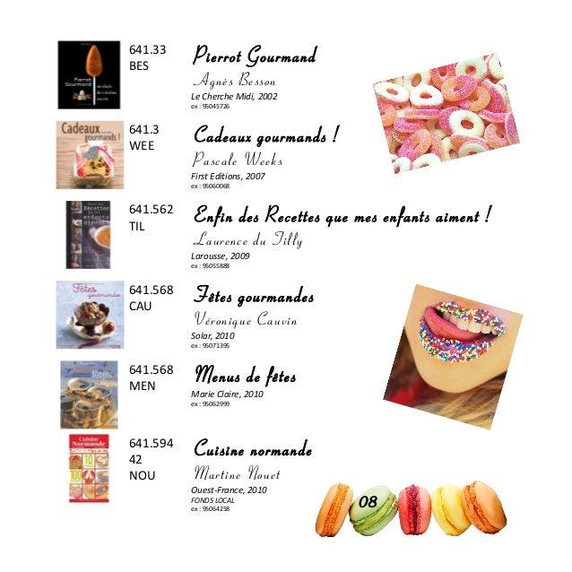 641.33 BES Pierrot Gourmand Agnès Besson Le Cherche Midi, 2002 ex : 95045726 641.3 WEE Cadeaux gourmands ! Pascale Weeks F...