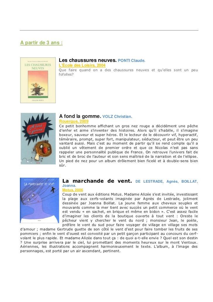 A partir de 3 ans :                     Les chaussures neuves. PONTI Claude.                     LÉcole des Loisirs, 2004 ...