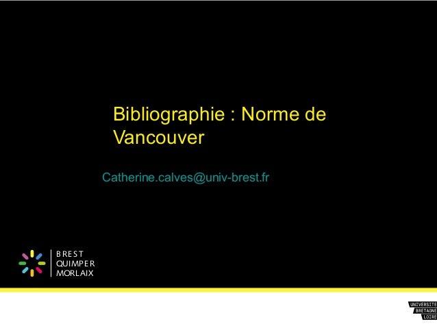 B REST QUIMPER MORLAIX Bibliographie : Norme de Vancouver Catherine.calves@univ-brest.fr