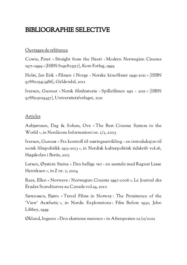 BIBLIOGRAPHIE SELECTIVE Ouvrages de référence Cowie, Peter « Straight from the Heart - Modern Norwegian Cinema 1971-1999 »...