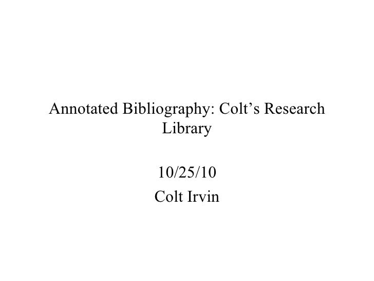 Annotated Bibliography: Colt's Research Library 10/25/10 Colt Irvin