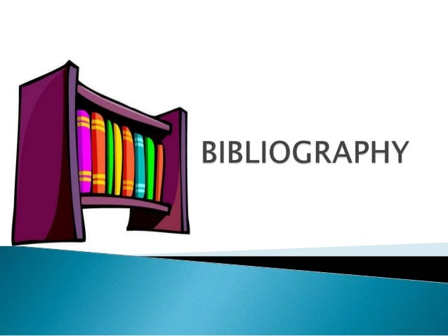 •A bibliography is an orderly list of resources on a particularsubject•A bibliography provides the full reference informat...