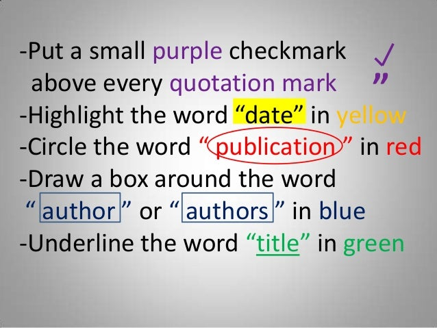 """-Put a small purple checkmarkabove every quotation mark-Highlight the word """"date"""" in yellow-Circle the word """" publication ..."""