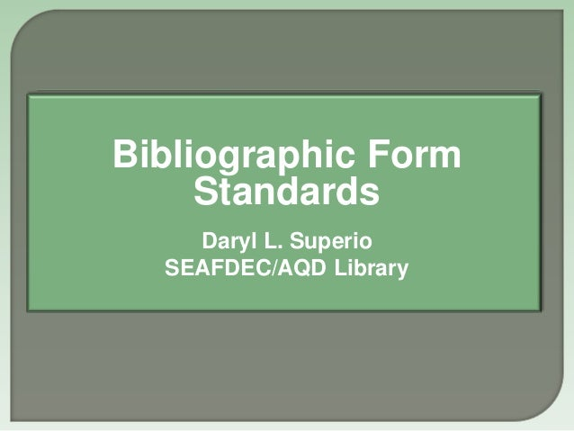Bibliographic Form     Standards    Daryl L. Superio  SEAFDEC/AQD Library