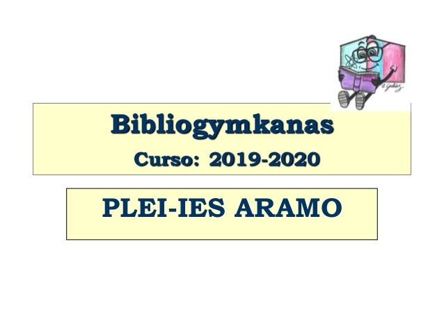 Bibliogymkanas Curso: 2019-2020 PLEI-IES ARAMO