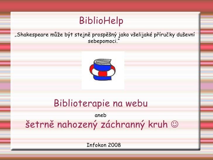 """BiblioHelp Biblioterapie na webu  aneb   šetrně nahozený záchranný kruh   Infokon 2008 """" Shakespeare může být stejně pros..."""