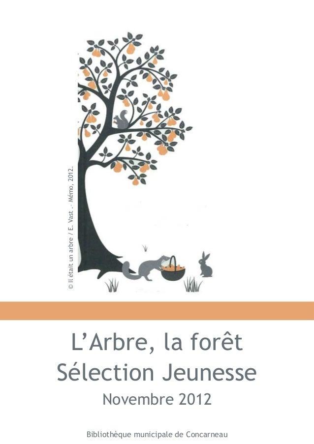 L'Arbre, la forêt  Sélection Jeunesse  Novembre 2012  Bibliothèque municipale de Concarneau  © Il était un arbre / E. Vast...