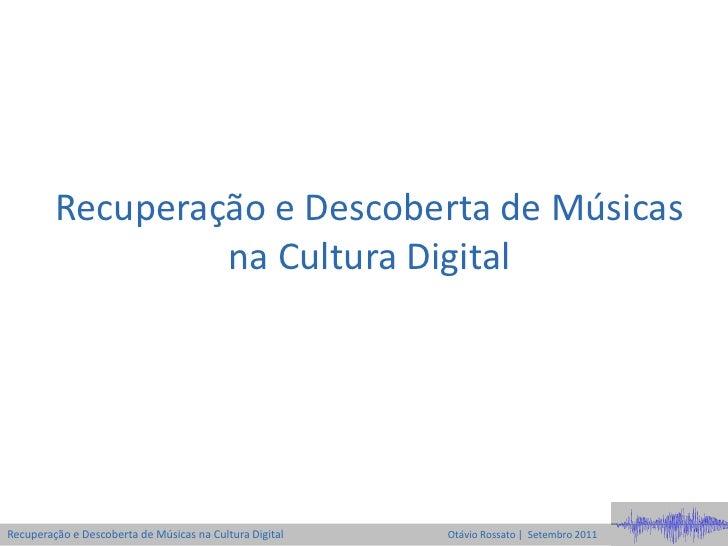 Recuperação e Descoberta de Músicas                  na Cultura DigitalRecuperação e Descoberta de Músicas na Cultura Digi...