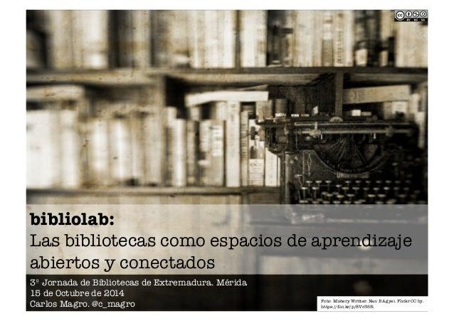 bibliolab:!  Las bibliotecas como espacios de aprendizaje  abiertos y conectados  3º Jornada de Bibliotecas de Extremadura...