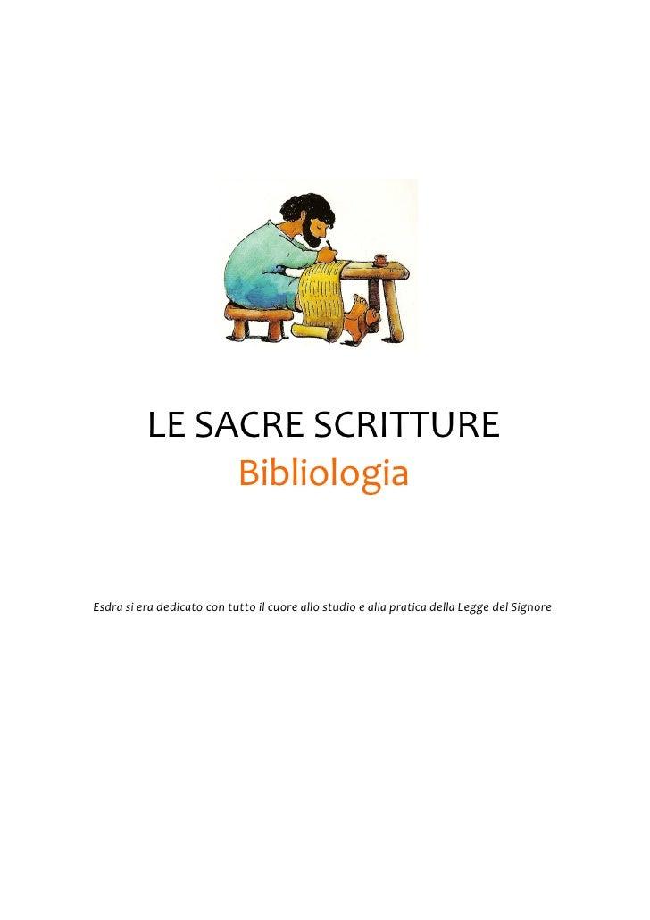 LE SACRE SCRITTURE               BibliologiaEsdra si era dedicato con tutto il cuore allo studio e alla pratica della Legg...