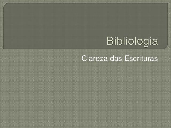 Bibliologia<br />Clareza das Escrituras<br />