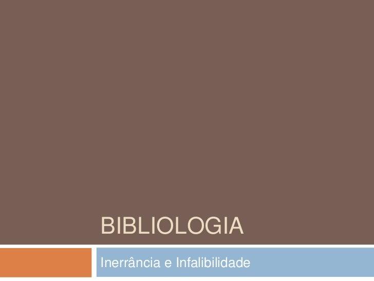 Bibliologia<br />Inerrância e Infalibilidade<br />