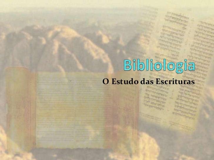 Bibliologia<br />O Estudo das Escrituras<br />