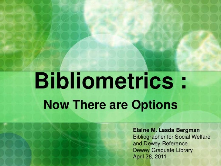 Bibliometrics :<br />Now There are Options<br />Elaine M. Lasda Bergman<br />Bibliographer for Social Welfare <br />and De...