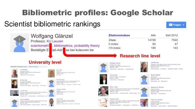 Bibliometric profiles: Google Scholar University level Research line level Scientist bibliometric rankings