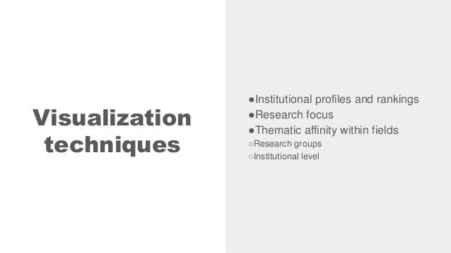 Visualization techniques ●Institutional profiles and rankings ●Research focus ●Thematic affinity within fields ○Research g...