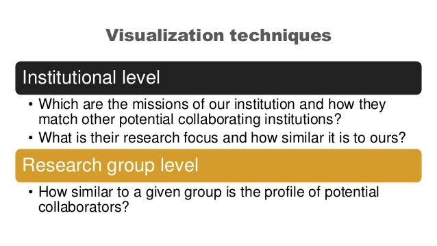 Visualization techniques Institutional level • Which are the missions of our institution and how they match other potentia...