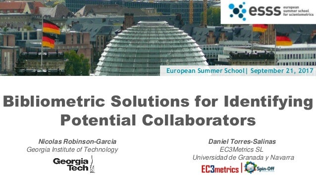 European Summer School| September 21, 2017 Bibliometric Solutions for Identifying Potential Collaborators Nicolas Robinson...