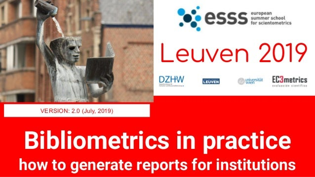 Bibliometrics in practice how to generate reports for institutions Leuven 2019 VERSION: 2.0 (July, 2019)
