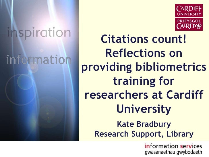 Citations count!  Reflections on providing bibliometrics training for researchers at Cardiff University<br />Kate Bradbury...