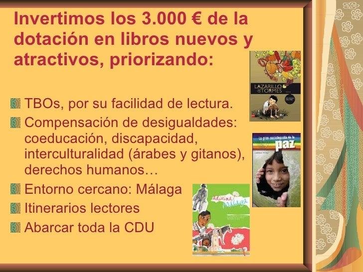 Invertimos los 3.000 € de la dotación en libros nuevos y atractivos, priorizando: <ul><li>TBOs, por su facilidad de lectur...