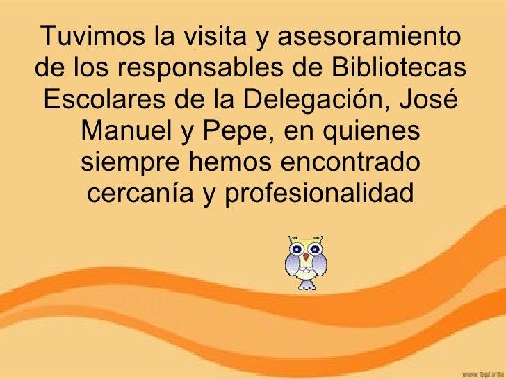 Tuvimos la visita y asesoramiento de los responsables de Bibliotecas Escolares de la Delegación, José Manuel y Pepe, en qu...